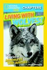 National Geographic Kids Chapters: Living with Wolves!: True Stories of Adventures with Animals (Ngk Chapters)