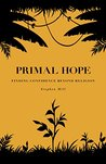Primal Hope: Finding Confidence Beyond Religion