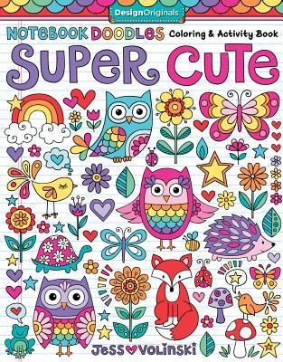 Notebook Doodles Super Cute: Coloring & Activity Book by Jess Volinski