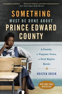 Ebook Something Must Be Done About Prince Edward County: A Family, a Virginia Town, a Civil Rights Battle by Kristen Green DOC!
