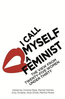 I Call Myself A Feminist: The View from Twenty-Five Women Under Thirty EPUB