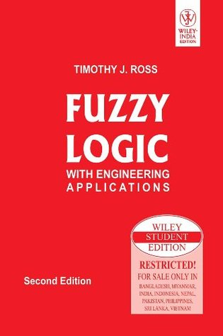 fuzzy logic with engineering applications by timothy j ross rh goodreads com Fuzzy Logic How Does Work Fuzzy Logic How Does Work
