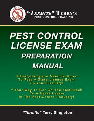 Termite Terry's Pest Control License Exam Preparation Manual: Everything You Need to Know to Pass a State License Exam on Your First Try!
