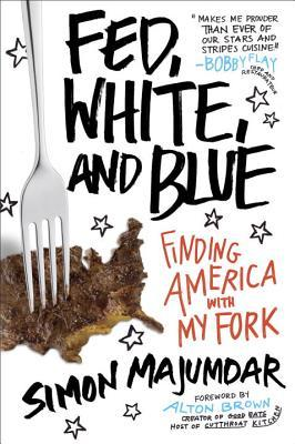 Fed, white, and blue: finding america with my fork by Simon Majumdar