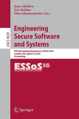 Engineering Secure Software and Systems: 8th International Symposium, Essos 2016, London, UK, April 6-8, 2016. Proceedings