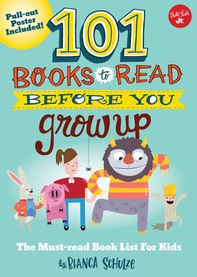 101 Books to Read Before You Grow Up: The must-read book list for kids