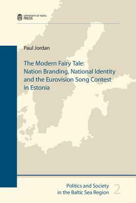 The Modern Fairy Tale: Nation Branding, National Identity and the Eurovision Song Contest in Estonia