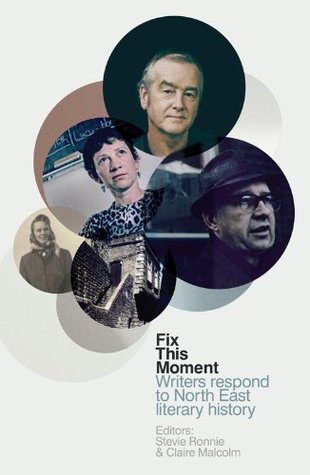 Fix This Moment: Writers respond to North East literary history