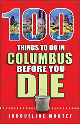 100 things to do in columbus before you die by jackie mantey. Black Bedroom Furniture Sets. Home Design Ideas