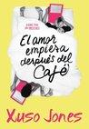 El amor empieza después del café by Xuso Jones