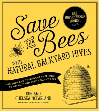 Save the Bees with Natural Backyard Hives: The Easy and Treatment-Free Way to Attract and Keep Healthy Bees