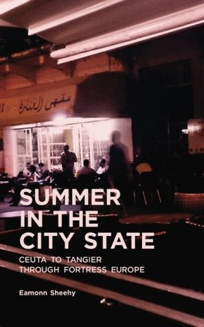 Summer In The City State: Ceuta to Tangier through Fortress Europe