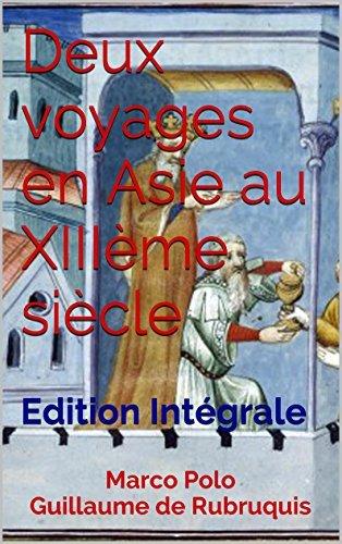 Deux voyages en Asie au XIIIème siècle (Le Livre des merveilles et Voyage de Guillaume de Rubruquis): Edition Intégrale Illustrée