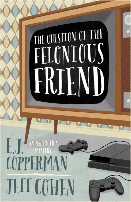 The Question of the Felonious Friend(An Asperger's Mystery  3)