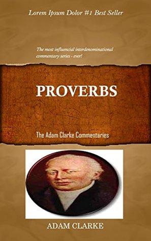 Clarke On Proverbs: Adam Clarke's Bible Commentary