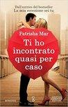 Ti ho incontrato quasi per caso by Patrisha Mar