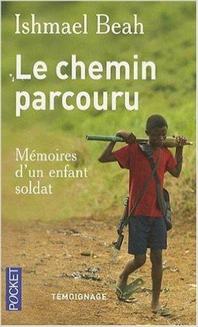 Le chemin parcouru: Mémoires d'un enfant Soldat