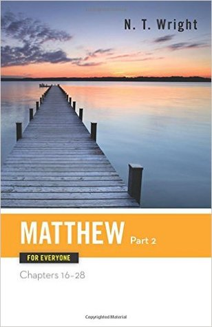 Matthew for Everyone Part Two Chapters 16-28 by Tom     Wright