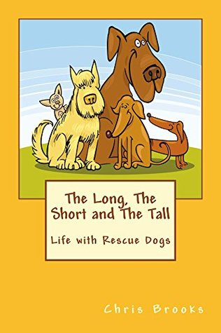 The Long, The Short and The Tall: Life with Rescue Dogs
