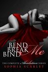 Bend me, Break me, Bind me by Sophia Scarlet