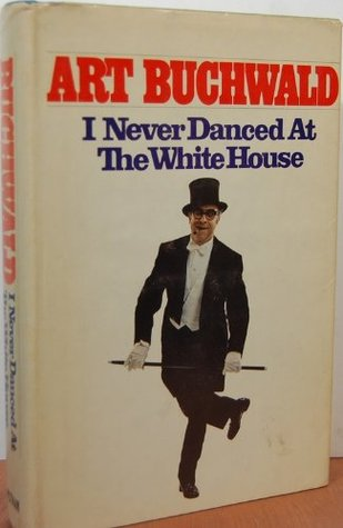 I Never Danced at the White House by Art Buchwald