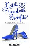 Not the Friend with Benefits by N. Raines