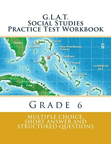 G.L.A.T. Social Studies Practice Test Workbook: Multiple Choice, Short Answer and Structured Questions (G.L.A.T. Practice Tests for Grade 6 Book 4)