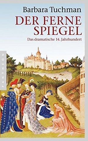 Ebook Der Ferne Spiegel - Das Dramatische 14. Jahrhundert by Barbara W. Tuchman TXT!