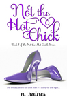 Not The Hot Chick: A BBW New Adult Serial Romance