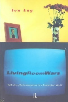 Living Room Wars: Rethinking media audiences for a postmodern world