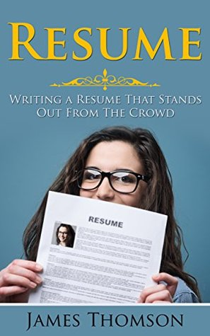 Resume: Writing a Resume That Stands Out From The Crowd