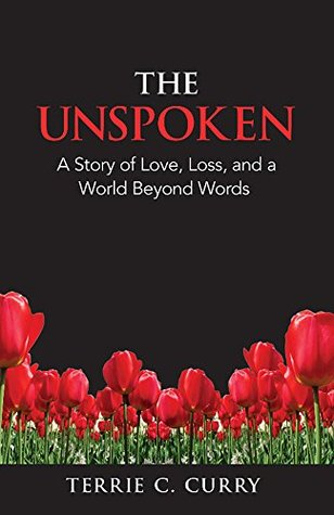 The Unspoken: A Story of Love, Loss and a World Beyond Words