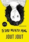 Tá Todo Mundo Mal by Jout Jout