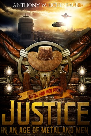 Justice in an Age of Metal and Men (Metal and Men #1)