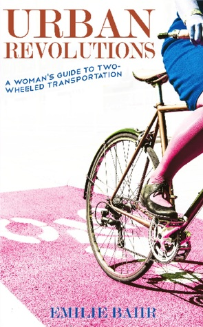 Urban Revolutions: A Woman's Guide to Two-Wheeled Transportation