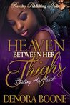 Heaven Between Her Thighs by Denora Boone