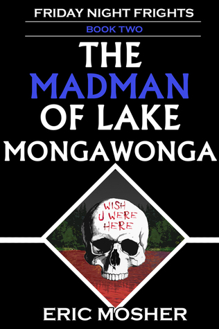 The Madman of Lake Mongawonga by Eric Mosher