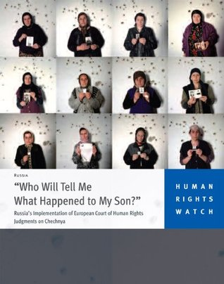 """Who Will Tell Me What Happened to My Son?"": Russia's Implementation of European Court of Human Rights Judgments on Chechnya"