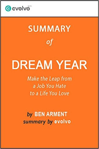 Dream Year: Summary of the Key Ideas - Original Book by Ben Arment: Make the Leap from a Job You Hate to a Life You Love