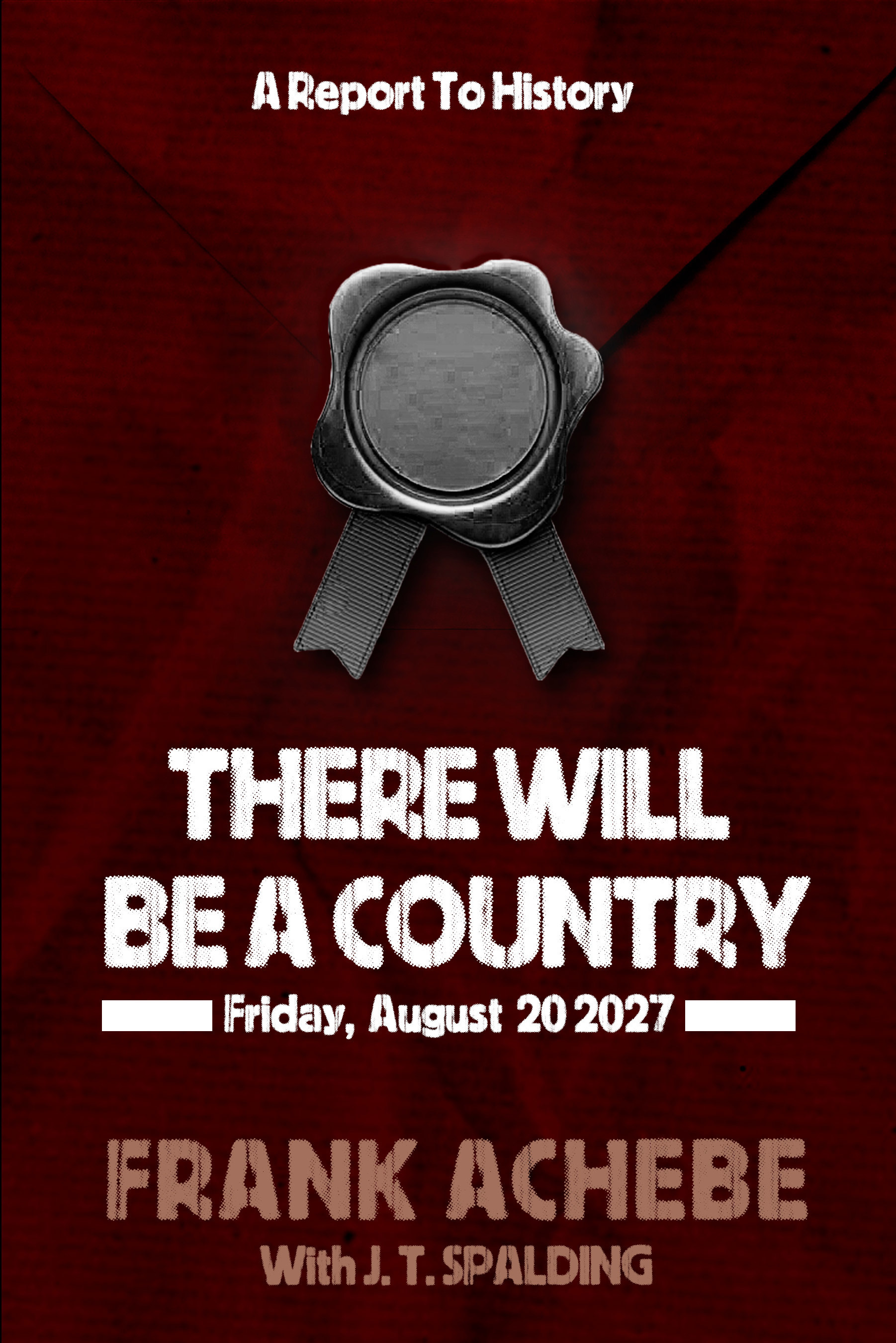 There Will Be A Country: A Report To History