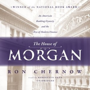 Wizzic.us Book Library The House of Morgan: An American Banking Dynasty and the Rise of Modern Finance
