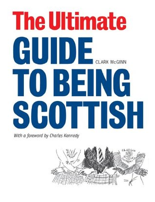 The Ultimate Guide to Being Scottish: Put Your First Foot Forward