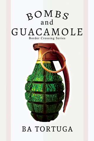 Bombs and Guacamole (Border Crossing, #1)