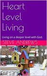 Heart Level Living: Living on a deeper level with God.