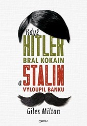 Když Hitler bral kokain a Stalin vyloupil banku by Giles Milton