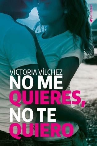 No me quieres, no te quiero (Quiéreme, #1)