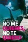 No me quieres, no te quiero by Victoria Vilchez