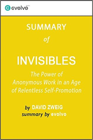Invisibles: Summary of the Key Ideas - Original Book by David Zweig: The Power of Anonymous Work in an Age of Relentless Self-Promotion