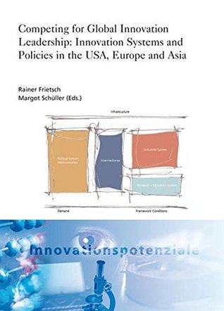 Competing for Global Innovation Leadership: Innovation Systems and Policies in the USA, Europe and Asia