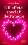 Gli effetti speciali dell'amore by Angela Iezzi